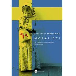 Moraliści. Jak Szwedzi uczą się na błędach i inne historie - Katarzyna Tubylewicz (opr. miękka)