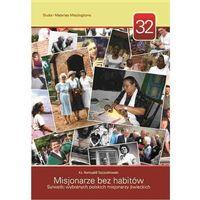 Książki religijne, Misjonarze bez habitów. Sylwetki wybranych polskich misjonarzy świeckich (opr. miękka)