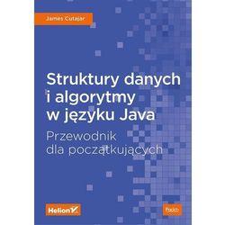 Struktury danych i algorytmy w języku Java. Przewodnik dla początkujących - James Cutajar (opr. broszurowa)