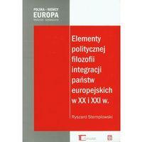 Politologia, Elementy Politycznej Filozofii Integracji Państw Europejskich W Xx I Xxi W. (opr. miękka)