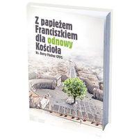 Książki religijne, Z papieżem Franciszkiem dla odnowy Kościoła (opr. miękka)