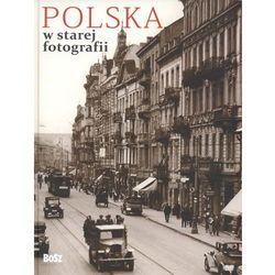 Polska w starej fotografii (opr. twarda)