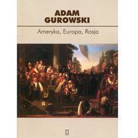 Historia, Ameryka Europa Rosja - Gurowski Adam (opr. miękka)