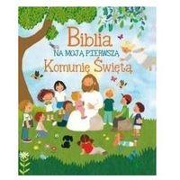 Książki dla dzieci, Biblia na moją Pierwszą Komunię Świętą (opr. twarda)