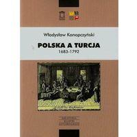 Historia, Polska a Turcja 1683-1792 Tom 1 - Konopczyński Władysław - książka (opr. broszurowa)