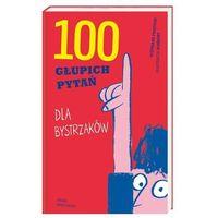 Książki dla dzieci, 100 GŁUPICH PYTAŃ DLA BYSTRZAKÓW (opr. twarda)