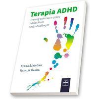 Książki o zdrowiu, medycynie i urodzie, Terapia ADHD Trening sukcesu w pracy z dzieckiem nadpobudliwym (opr. miękka)