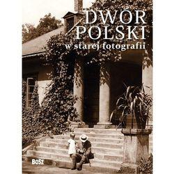 Dwór polski w starej fotografii (opr. twarda)