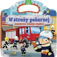 Książki dla dzieci, W straży pożarnej Książeczka małego chłopca - Praca zbiorowa (opr. kartonowa)