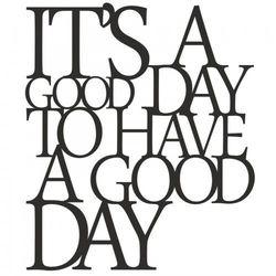 Napis na ścianę ITS A GOOD DAY TO HAVE A GOOD DAY czarny IGD1-1