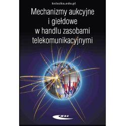 Mechanizmy aukcyjne i giełdowe w handlu zasobami telekomunikacyjnymi (opr. miękka)