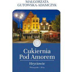 Cukiernia Pod Amorem. Hryciowie - Małgorzata Gutowska-Adamczyk - ebook