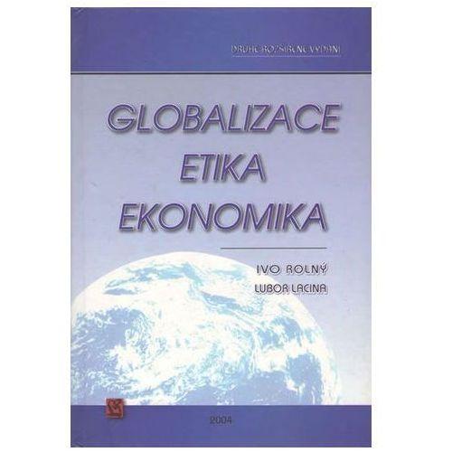 Pozostałe książki, Globalizace, etika, ekonomika Ivo Rolný; Lubor Lacina