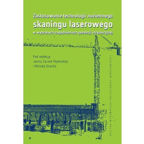 E-booki, Zastosowanie technologii naziemnego skaningu laserowego w wybranych zagadnieniach geodezji inżynieryjnej - Janina Zaczek-Peplińska, Michał Strach (PDF)