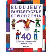 Książki dla dzieci, BUDUJEMY FANTASTYCZNE STWORZENIA 40 POMYSŁÓW NA KONSTRUKCJE Z KLOCKÓW LEGO (opr. broszurowa)