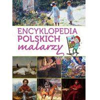 Słowniki, encyklopedie, Encyklopedia polskich malarzy - Opracowanie zbiorowe (opr. twarda)