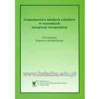 Biblioteka biznesu, Gospodarstwa młodych rolników w warunkach integracji europejskiej (opr. miękka)