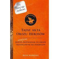 Książki dla młodzieży, TAJNE AKTA OBOZU HEROSÓW JEDYNY PRAWDZIWY PRZEWODNIK PO OBOZIE TRENINGOWYM DLA HEROSÓW - Rick Riordan (opr. twarda)