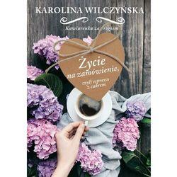 Życie na zamówienie, czyli espresso z cukrem - Karolina Wilczyńska - ebook