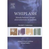 Książki o zdrowiu, medycynie i urodzie, WHIPLASH Metoda badania i terapii ukierunkowana na pacjenta (opr. twarda)