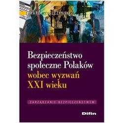 Bezpieczeństwo społeczne Polaków wobec wyzwań XXI wieku - Marek Leszczyński (opr. miękka)