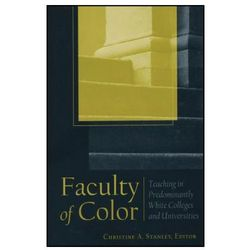 Faculty of Color. Teaching in Predominantly White Colleges and Universities