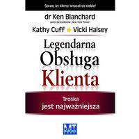 Biblioteka biznesu, Legendarna Obsługa Klienta - Blanchard Ken, Cuff Kathy, Halsey Vicki (opr. miękka)