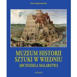 Arcydzieła malarstwa. Muzeum historii sztuki w Wiedniu. Etui - Dorota Folga-Januszewska (opr. twarda)