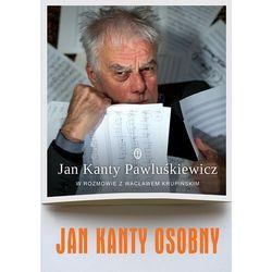 Jan Kanty Osobny. Jan Kanty Pawluśkiewicz w rozmowie z Wacławem Krupińskim (opr. twarda)