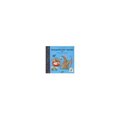 Książki dla dzieci, W gospodarstwie i ogrodzie część 2 Ciekawostki o zwierzętach (opr. broszurowa)