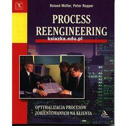 Process Reengineering. Optymalizacja procesów zorientowanych na klienta (opr. miękka)