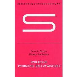 Społeczne tworzenie rzeczywistości Traktat z socjologii wiedzy (opr. miękka)