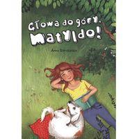 Literatura młodzieżowa, Głowa do góry, Matyldo! (opr. broszurowa)